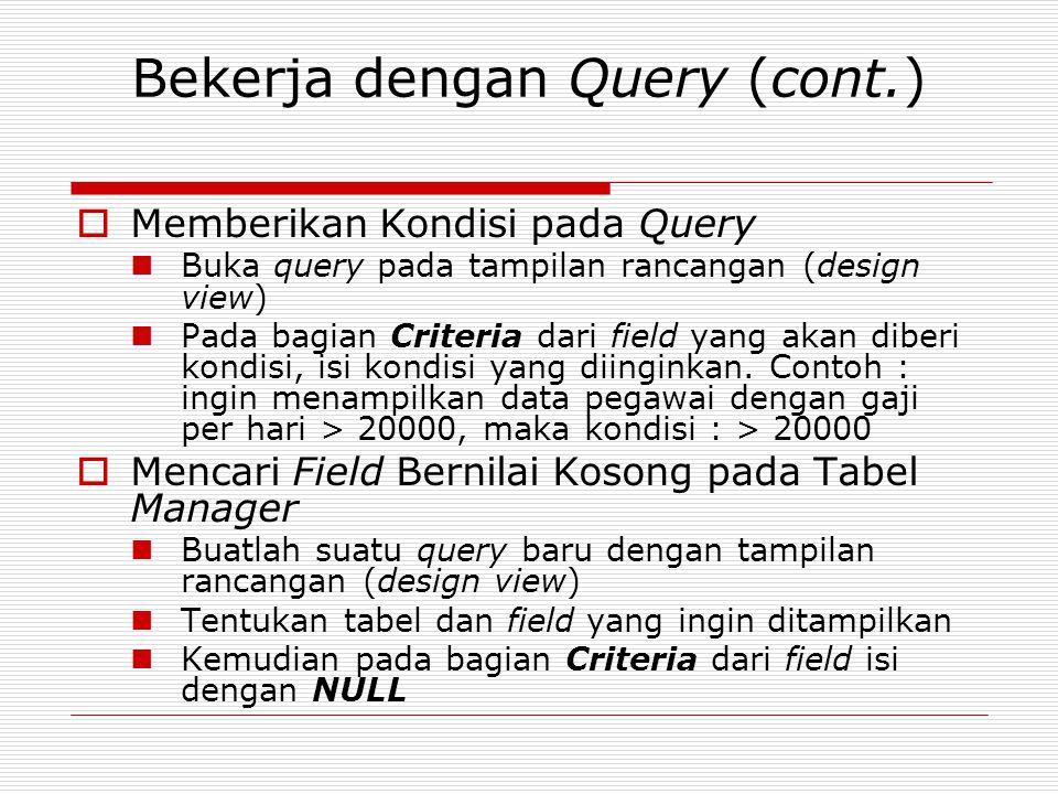 Bekerja dengan Query (cont.)  Memberikan Kondisi pada Query Buka query pada tampilan rancangan (design view) Pada bagian Criteria dari field yang aka
