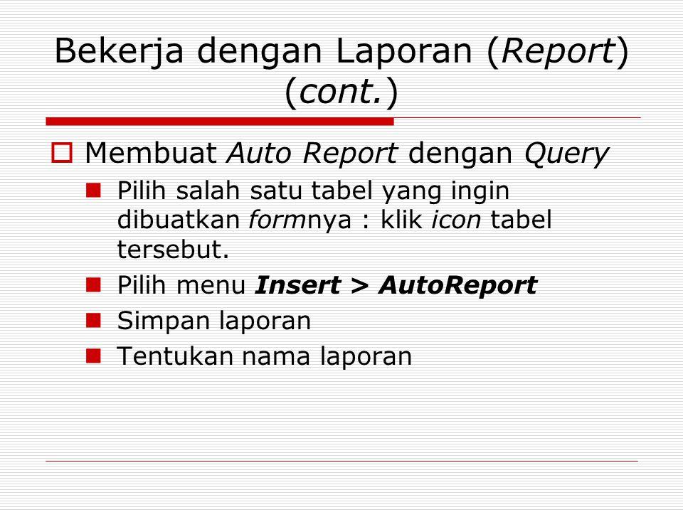 Bekerja dengan Laporan (Report) (cont.)  Membuat Auto Report dengan Query Pilih salah satu tabel yang ingin dibuatkan formnya : klik icon tabel terse