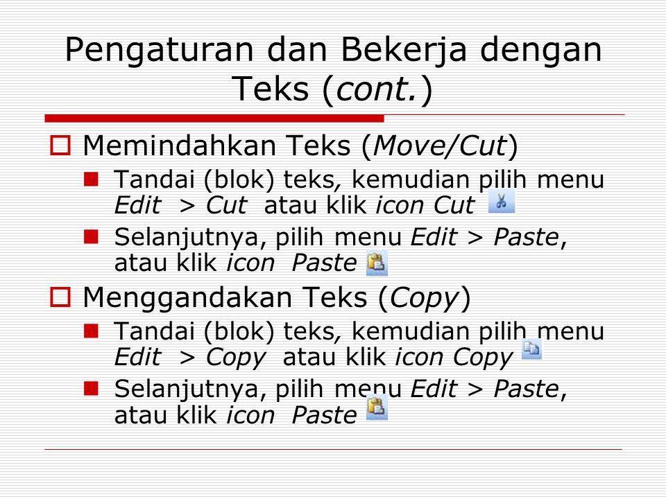 Pengaturan dan Bekerja dengan Teks (cont.)  Memindahkan Teks (Move/Cut) Tandai (blok) teks, kemudian pilih menu Edit > Cut atau klik icon Cut Selanju