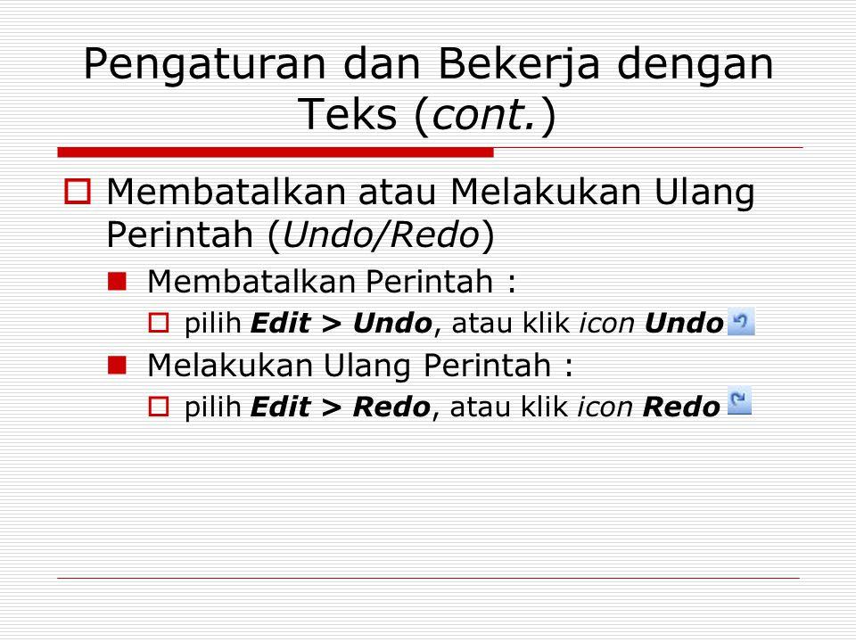 Pengaturan dan Bekerja dengan Teks (cont.)  Membatalkan atau Melakukan Ulang Perintah (Undo/Redo) Membatalkan Perintah :  pilih Edit > Undo, atau kl