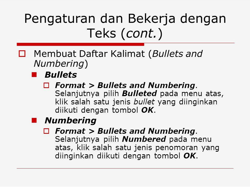 Pengaturan dan Bekerja dengan Teks (cont.)  Membuat Daftar Kalimat (Bullets and Numbering) Bullets  Format > Bullets and Numbering. Selanjutnya pili