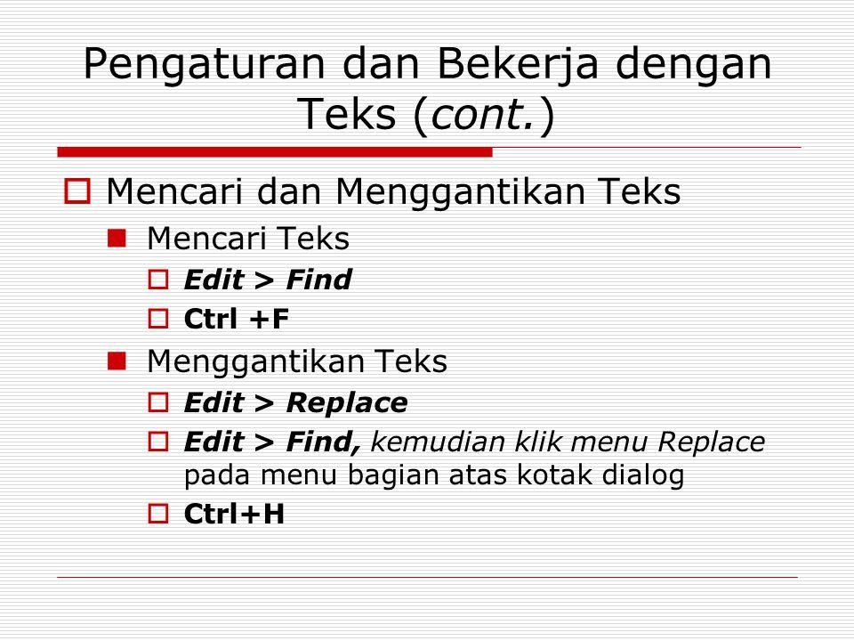 Pengaturan dan Bekerja dengan Teks (cont.)  Mencari dan Menggantikan Teks Mencari Teks  Edit > Find  Ctrl +F Menggantikan Teks  Edit > Replace  E