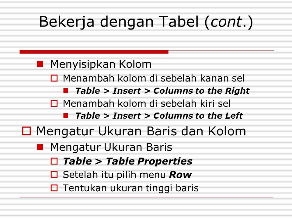 Bekerja dengan Tabel (cont.) Menyisipkan Kolom  Menambah kolom di sebelah kanan sel Table > Insert > Columns to the Right  Menambah kolom di sebelah