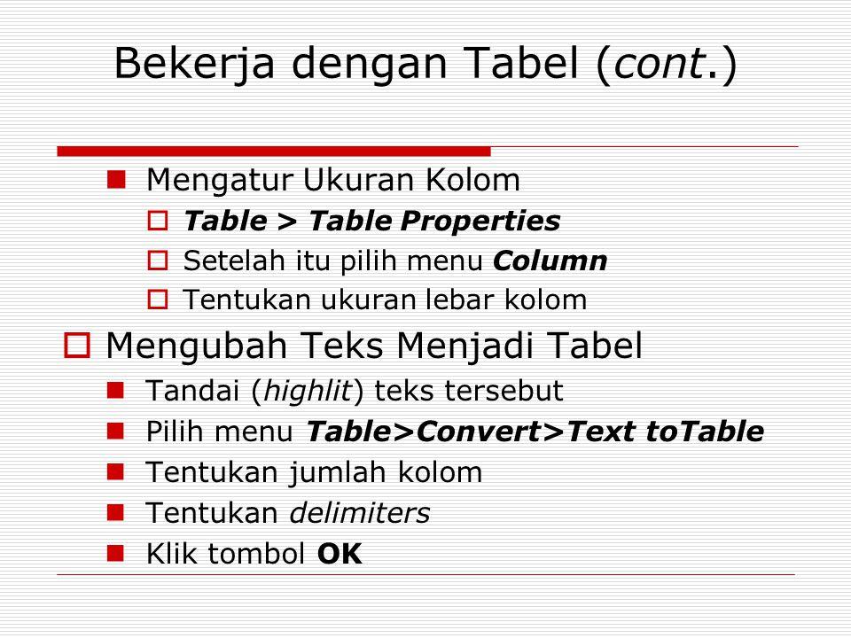 Bekerja dengan Tabel (cont.) Mengatur Ukuran Kolom  Table > Table Properties  Setelah itu pilih menu Column  Tentukan ukuran lebar kolom  Mengubah