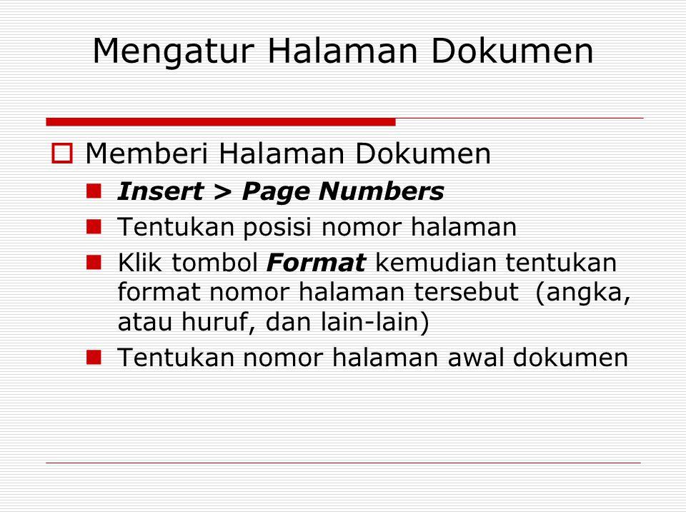 Mengatur Halaman Dokumen  Memberi Halaman Dokumen Insert > Page Numbers Tentukan posisi nomor halaman Klik tombol Format kemudian tentukan format nom