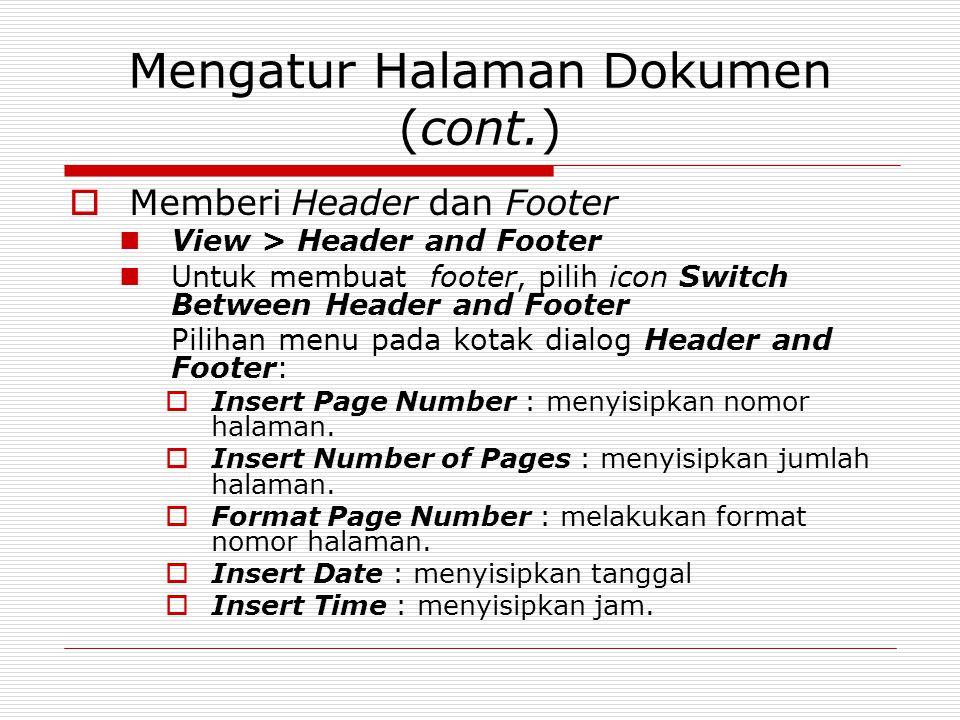 Mengatur Halaman Dokumen (cont.)  Memberi Header dan Footer View > Header and Footer Untuk membuat footer, pilih icon Switch Between Header and Foote