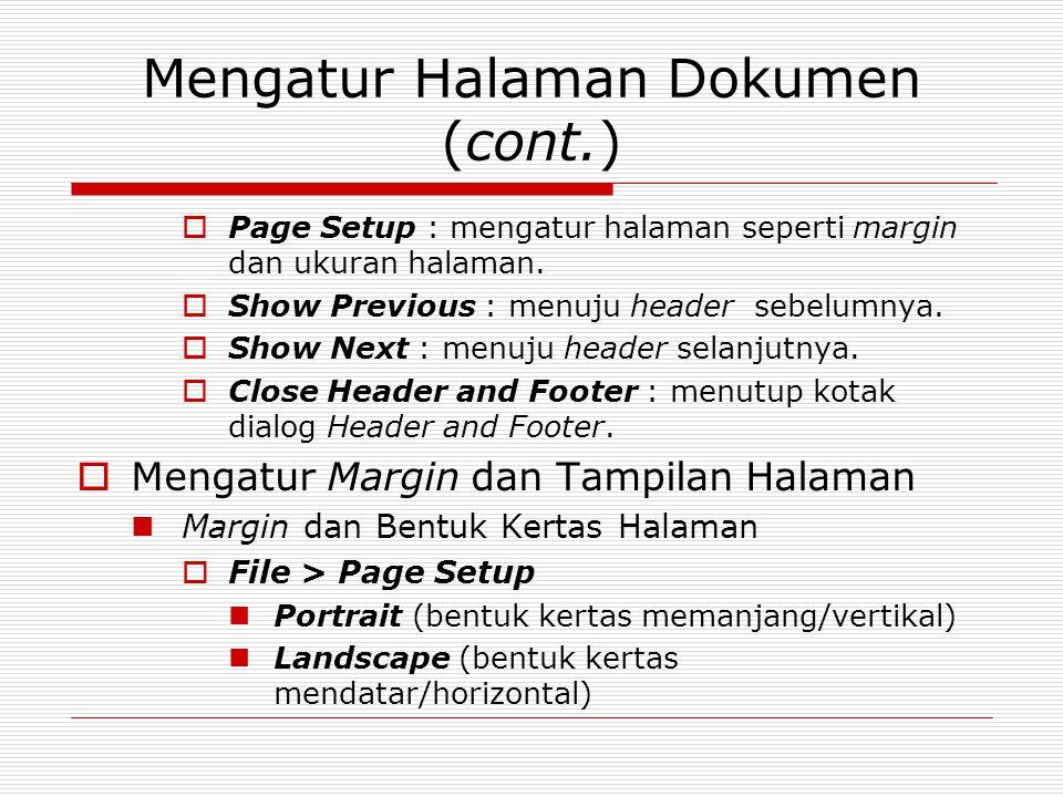 Mengatur Halaman Dokumen (cont.)  Page Setup : mengatur halaman seperti margin dan ukuran halaman.  Show Previous : menuju header sebelumnya.  Show