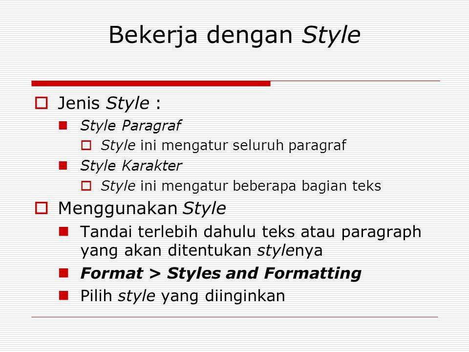 Bekerja dengan Style  Jenis Style : Style Paragraf  Style ini mengatur seluruh paragraf Style Karakter  Style ini mengatur beberapa bagian teks  M