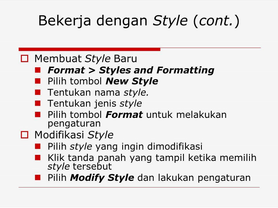 Bekerja dengan Style (cont.)  Membuat Style Baru Format > Styles and Formatting Pilih tombol New Style Tentukan nama style. Tentukan jenis style Pili