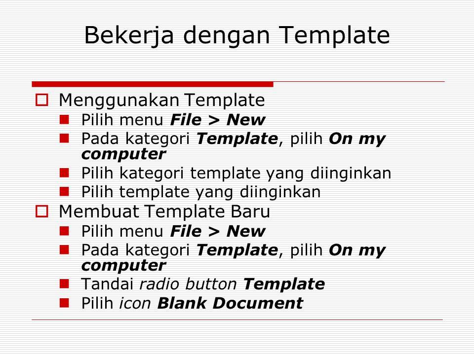 Bekerja dengan Template  Menggunakan Template Pilih menu File > New Pada kategori Template, pilih On my computer Pilih kategori template yang diingin