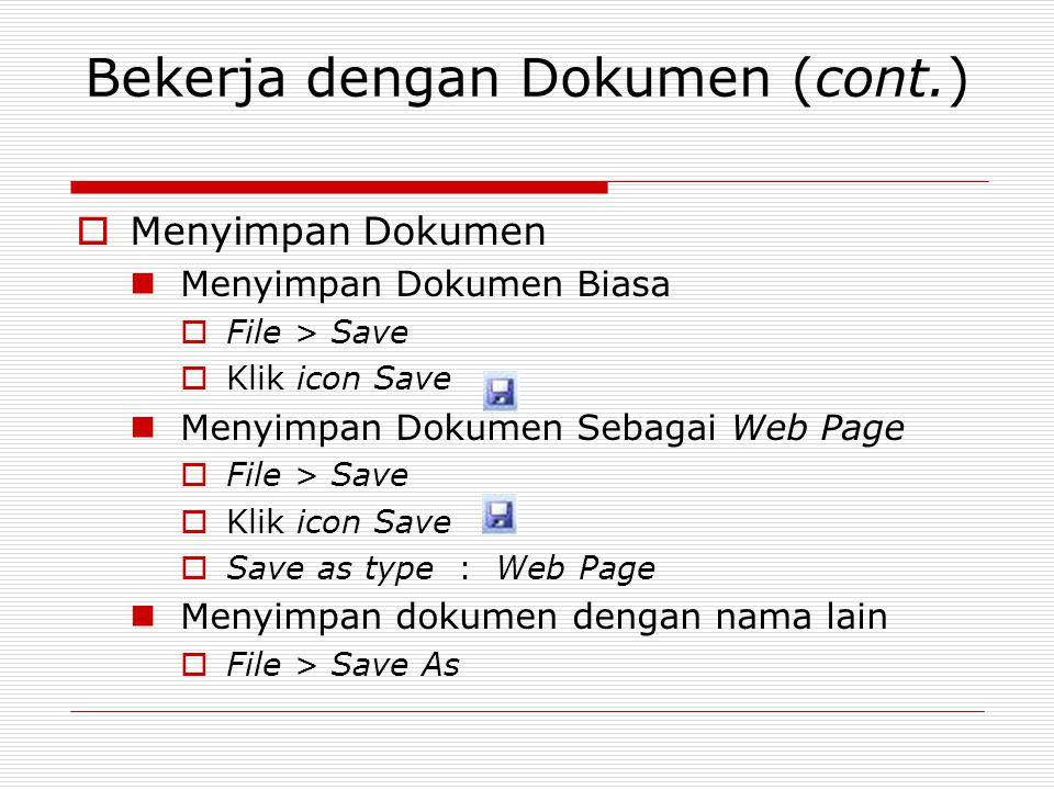 Bekerja dengan Dokumen (cont.)  Menyimpan Dokumen Menyimpan Dokumen Biasa  File > Save  Klik icon Save Menyimpan Dokumen Sebagai Web Page  File >