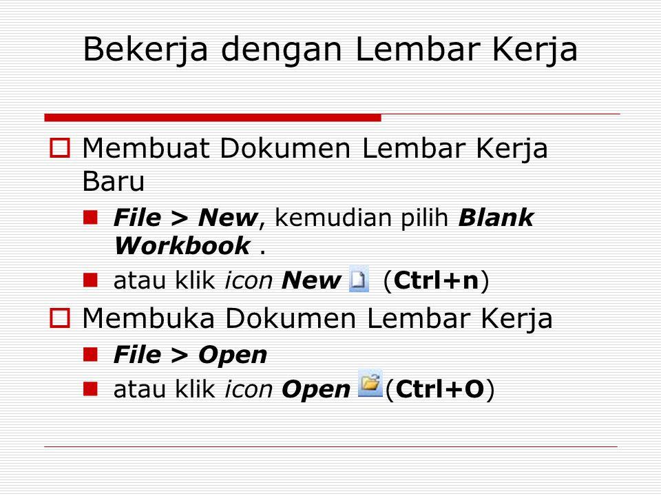 Bekerja dengan Lembar Kerja  Membuat Dokumen Lembar Kerja Baru File > New, kemudian pilih Blank Workbook. atau klik icon New (Ctrl+n)  Membuka Dokum