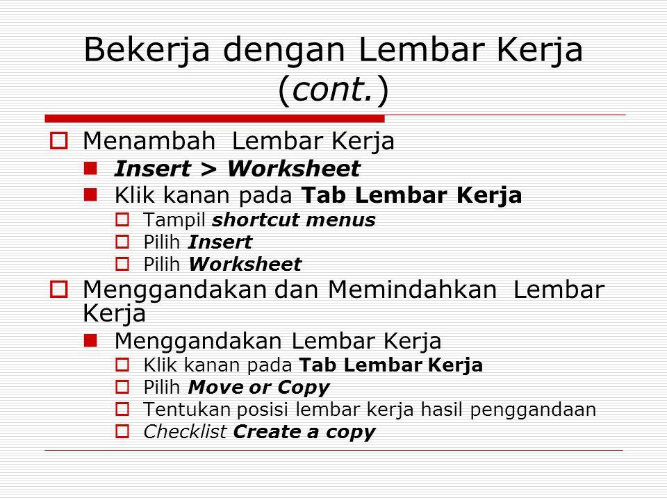 Bekerja dengan Lembar Kerja (cont.)  Menambah Lembar Kerja Insert > Worksheet Klik kanan pada Tab Lembar Kerja  Tampil shortcut menus  Pilih Insert