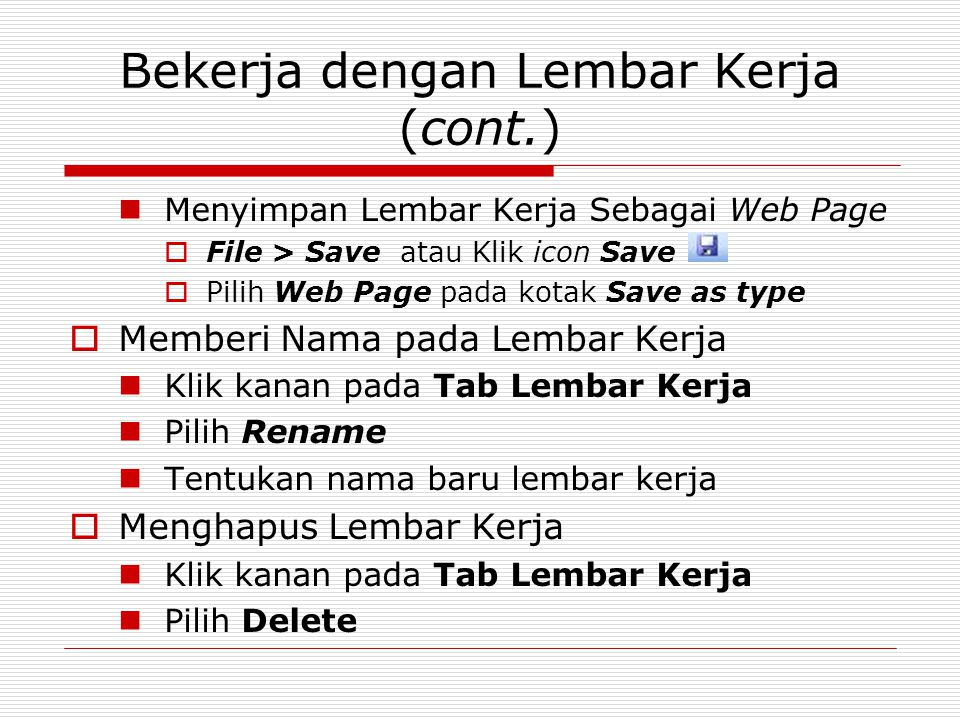 Bekerja dengan Lembar Kerja (cont.) Menyimpan Lembar Kerja Sebagai Web Page  File > Save atau Klik icon Save  Pilih Web Page pada kotak Save as type