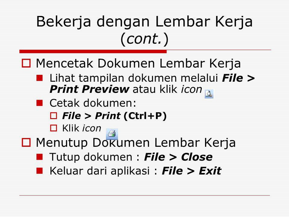 Bekerja dengan Lembar Kerja (cont.)  Mencetak Dokumen Lembar Kerja Lihat tampilan dokumen melalui File > Print Preview atau klik icon Cetak dokumen: