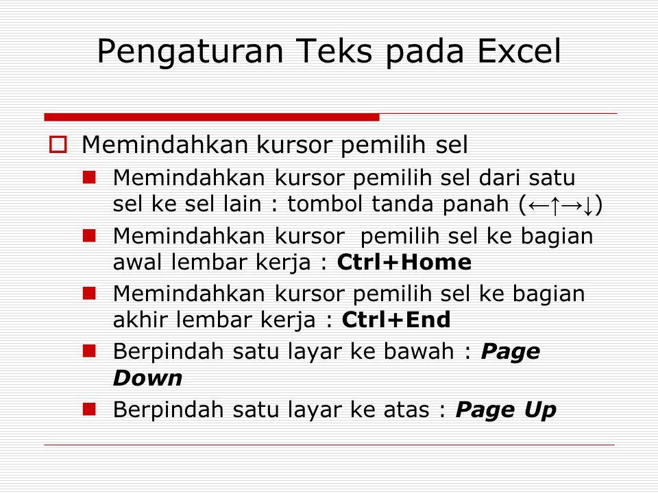 Pengaturan Teks pada Excel  Memindahkan kursor pemilih sel Memindahkan kursor pemilih sel dari satu sel ke sel lain : tombol tanda panah ( ←↑→↓ ) Mem