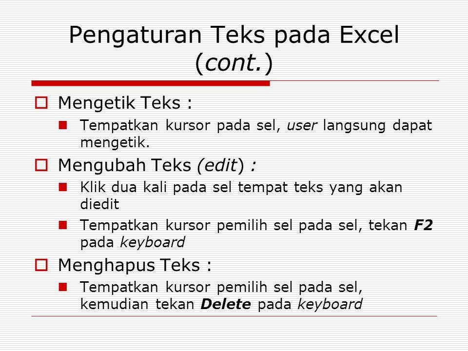 Pengaturan Teks pada Excel (cont.)  Mengetik Teks : Tempatkan kursor pada sel, user langsung dapat mengetik.  Mengubah Teks (edit) : Klik dua kali p