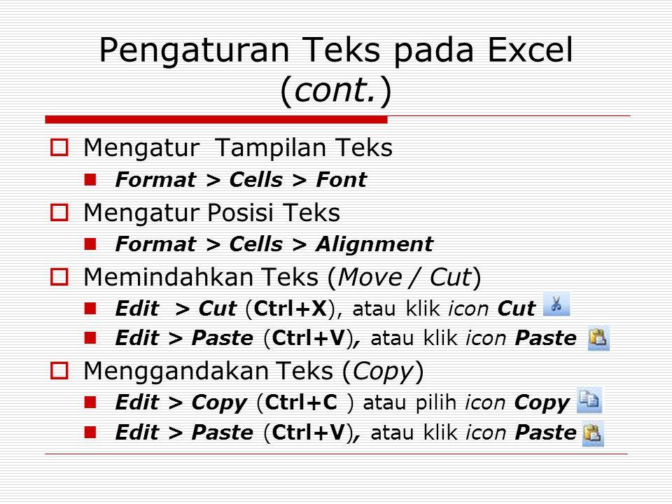 Pengaturan Teks pada Excel (cont.)  Mengatur Tampilan Teks Format > Cells > Font  Mengatur Posisi Teks Format > Cells > Alignment  Memindahkan Teks