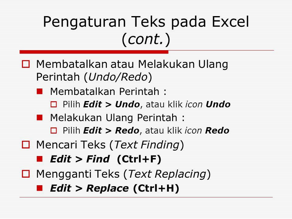 Pengaturan Teks pada Excel (cont.)  Membatalkan atau Melakukan Ulang Perintah (Undo/Redo) Membatalkan Perintah :  Pilih Edit > Undo, atau klik icon