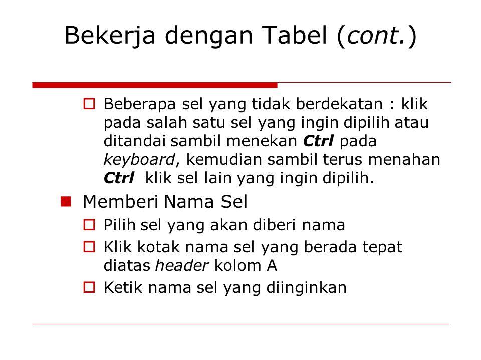 Bekerja dengan Tabel (cont.)  Beberapa sel yang tidak berdekatan : klik pada salah satu sel yang ingin dipilih atau ditandai sambil menekan Ctrl pada