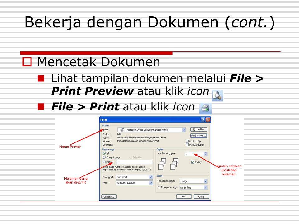 Bekerja dengan Dokumen (cont.)  Mencetak Dokumen Lihat tampilan dokumen melalui File > Print Preview atau klik icon File > Print atau klik icon