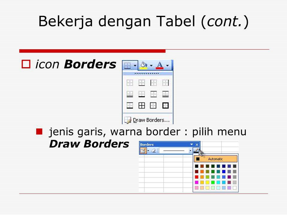 Bekerja dengan Tabel (cont.)  icon Borders jenis garis, warna border : pilih menu Draw Borders