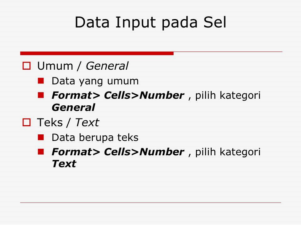 Data Input pada Sel  Umum / General Data yang umum Format> Cells>Number, pilih kategori General  Teks / Text Data berupa teks Format> Cells>Number,