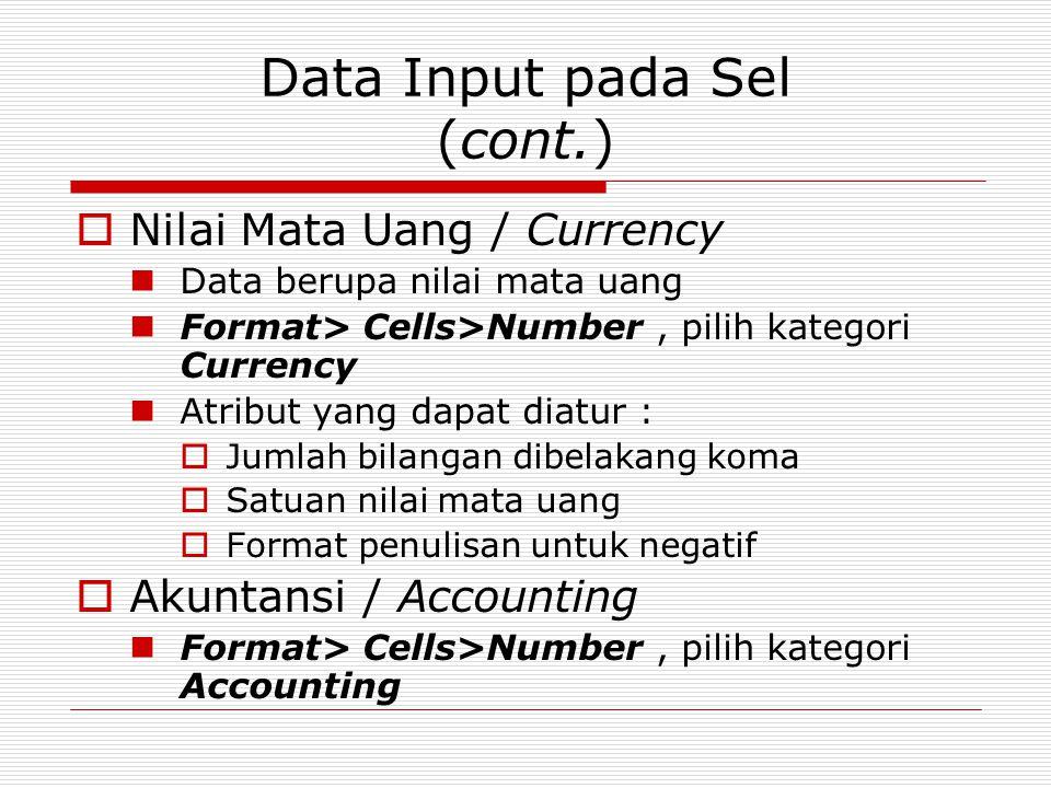 Data Input pada Sel (cont.)  Nilai Mata Uang / Currency Data berupa nilai mata uang Format> Cells>Number, pilih kategori Currency Atribut yang dapat