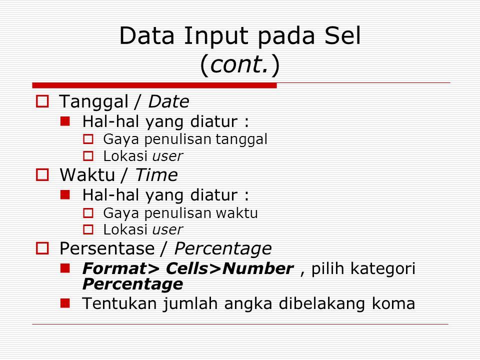 Data Input pada Sel (cont.)  Tanggal / Date Hal-hal yang diatur :  Gaya penulisan tanggal  Lokasi user  Waktu / Time Hal-hal yang diatur :  Gaya