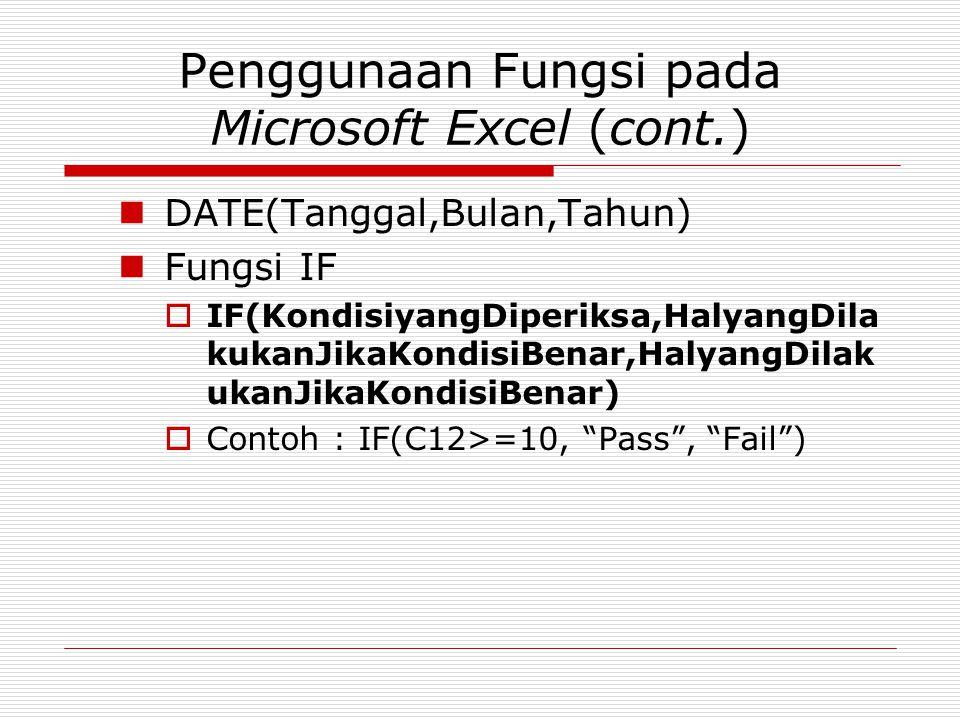 Penggunaan Fungsi pada Microsoft Excel (cont.) DATE(Tanggal,Bulan,Tahun) Fungsi IF  IF(KondisiyangDiperiksa,HalyangDila kukanJikaKondisiBenar,Halyang