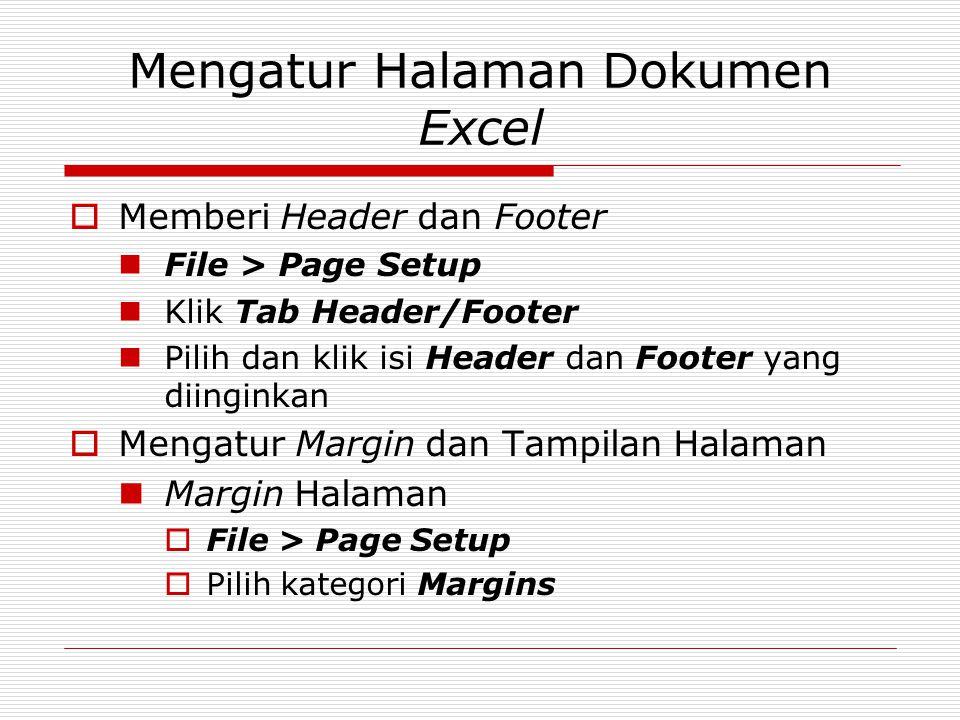 Mengatur Halaman Dokumen Excel  Memberi Header dan Footer File > Page Setup Klik Tab Header/Footer Pilih dan klik isi Header dan Footer yang diingink