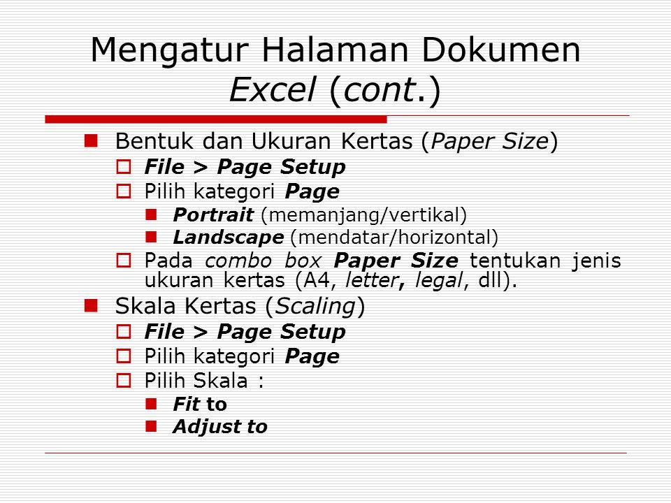Mengatur Halaman Dokumen Excel (cont.) Bentuk dan Ukuran Kertas (Paper Size)  File > Page Setup  Pilih kategori Page Portrait (memanjang/vertikal) L