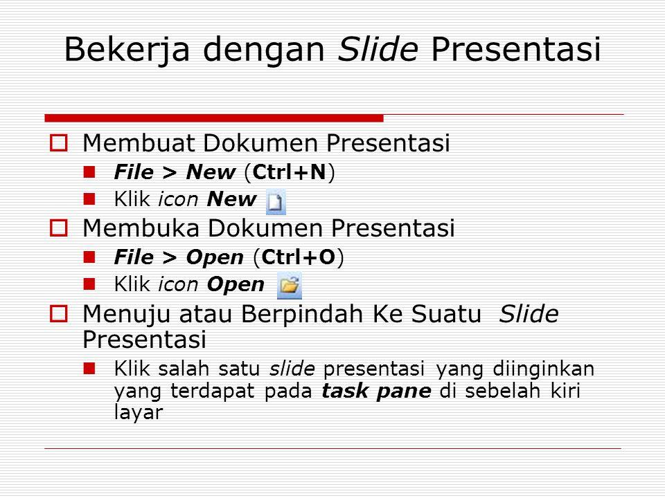 Bekerja dengan Slide Presentasi  Membuat Dokumen Presentasi File > New (Ctrl+N) Klik icon New  Membuka Dokumen Presentasi File > Open (Ctrl+O) Klik