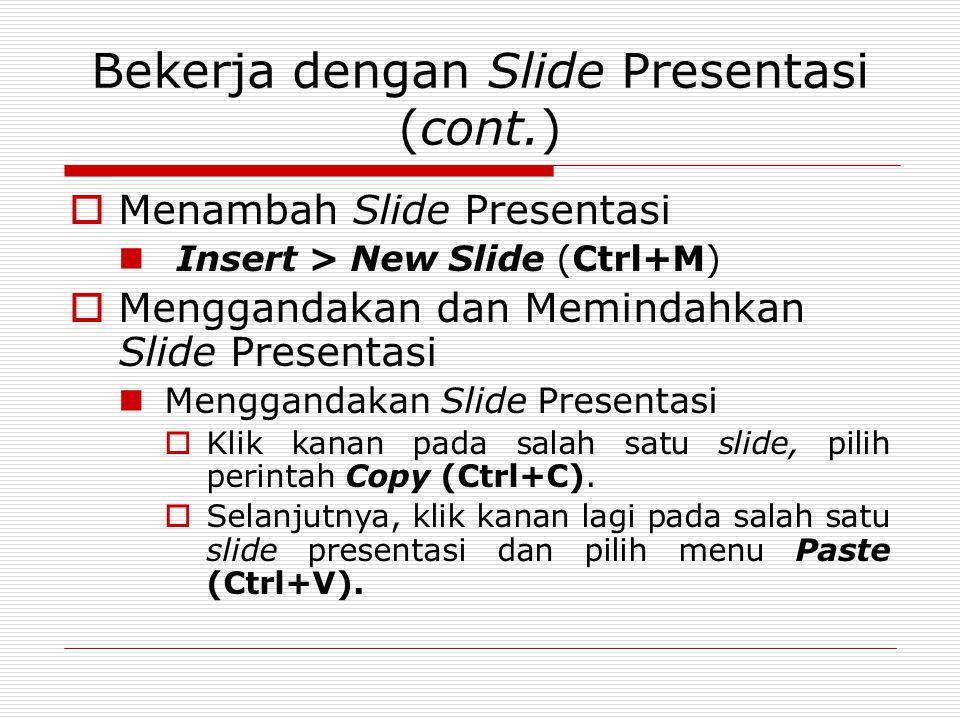 Bekerja dengan Slide Presentasi (cont.)  Menambah Slide Presentasi Insert > New Slide (Ctrl+M)  Menggandakan dan Memindahkan Slide Presentasi Mengga