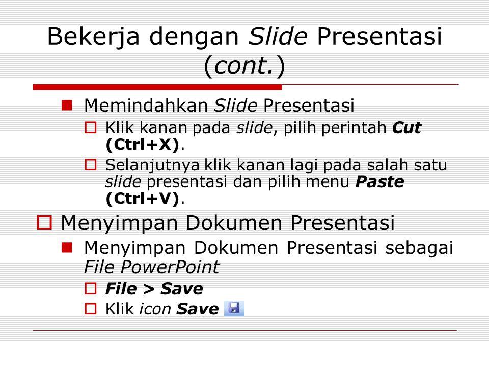 Bekerja dengan Slide Presentasi (cont.) Memindahkan Slide Presentasi  Klik kanan pada slide, pilih perintah Cut (Ctrl+X).  Selanjutnya klik kanan la