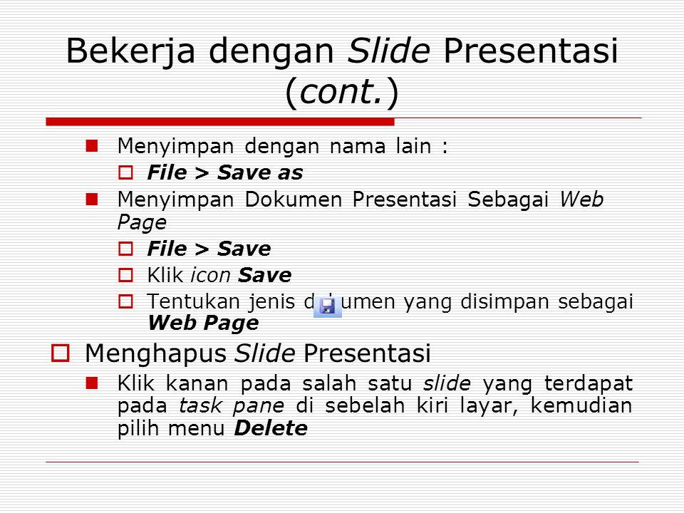 Bekerja dengan Slide Presentasi (cont.) Menyimpan dengan nama lain :  File > Save as Menyimpan Dokumen Presentasi Sebagai Web Page  File > Save  Kl