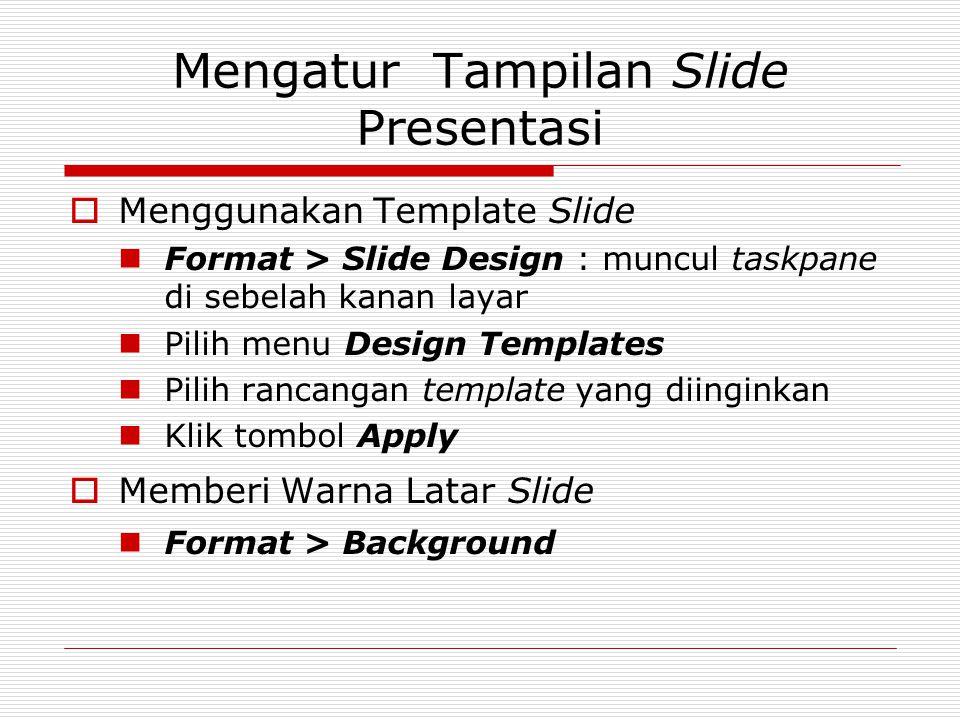 Mengatur Tampilan Slide Presentasi  Menggunakan Template Slide Format > Slide Design : muncul taskpane di sebelah kanan layar Pilih menu Design Templ