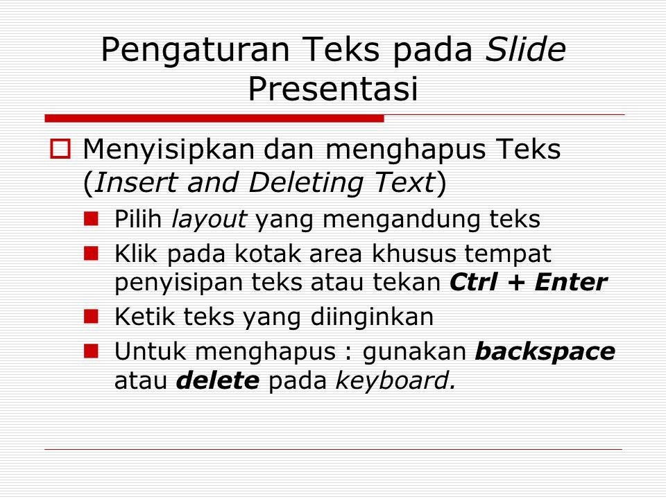 Pengaturan Teks pada Slide Presentasi  Menyisipkan dan menghapus Teks (Insert and Deleting Text) Pilih layout yang mengandung teks Klik pada kotak ar