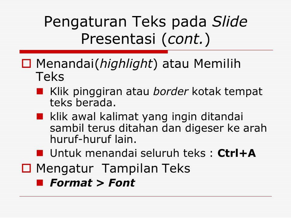 Pengaturan Teks pada Slide Presentasi (cont.)  Menandai(highlight) atau Memilih Teks Klik pinggiran atau border kotak tempat teks berada. klik awal k
