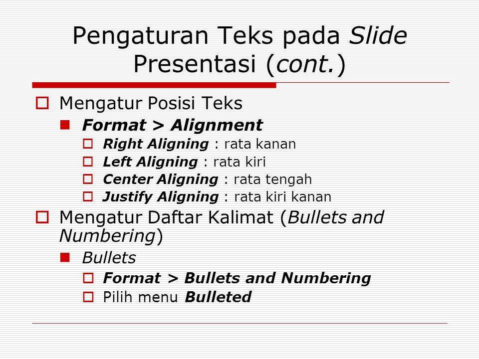 Pengaturan Teks pada Slide Presentasi (cont.)  Mengatur Posisi Teks Format > Alignment  Right Aligning : rata kanan  Left Aligning : rata kiri  Ce