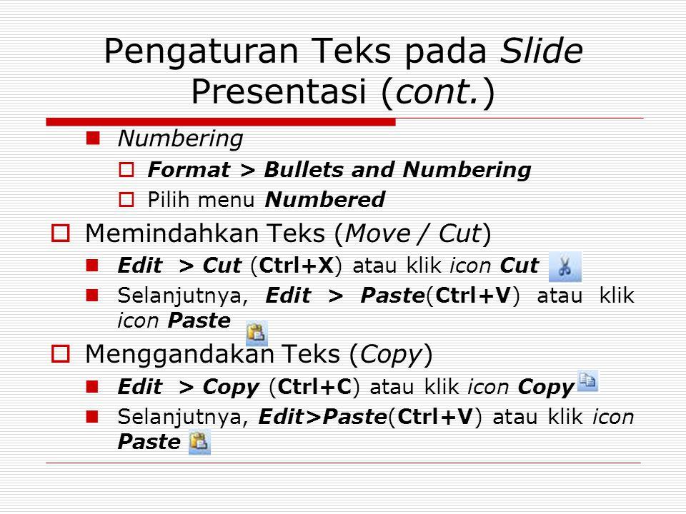 Pengaturan Teks pada Slide Presentasi (cont.) Numbering  Format > Bullets and Numbering  Pilih menu Numbered  Memindahkan Teks (Move / Cut) Edit >