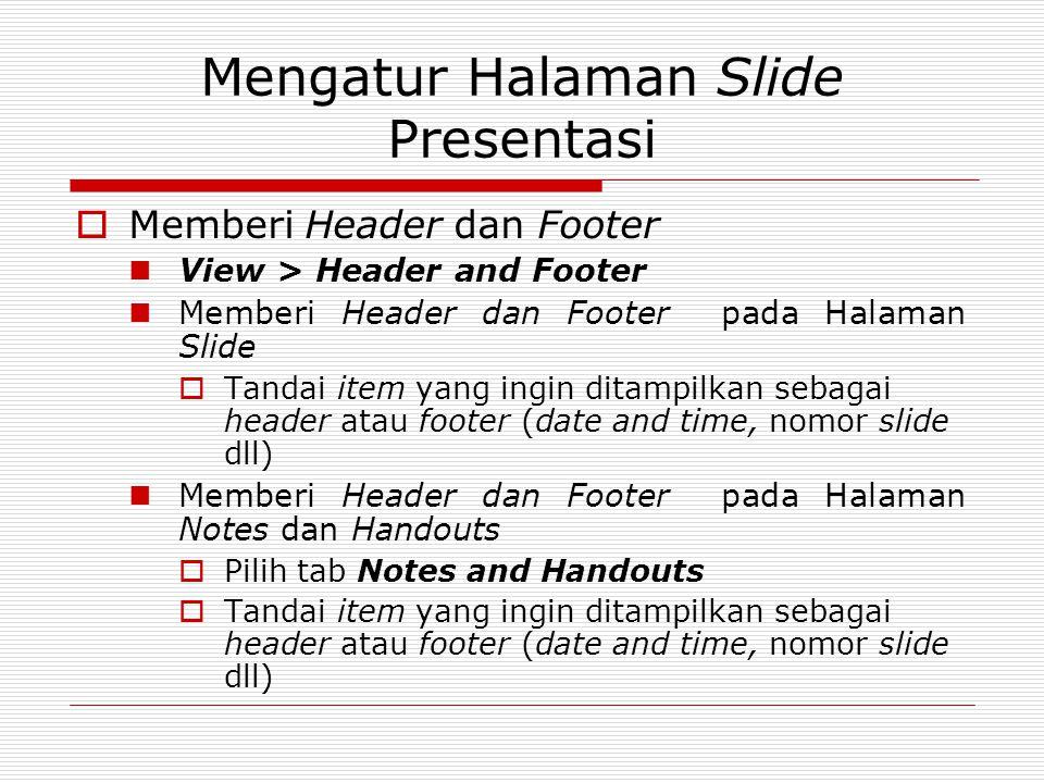 Mengatur Halaman Slide Presentasi  Memberi Header dan Footer View > Header and Footer Memberi Header dan Footer pada Halaman Slide  Tandai item yang