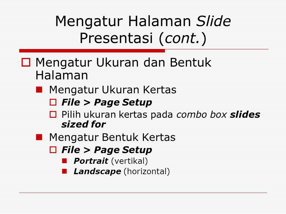 Mengatur Halaman Slide Presentasi (cont.)  Mengatur Ukuran dan Bentuk Halaman Mengatur Ukuran Kertas  File > Page Setup  Pilih ukuran kertas pada c