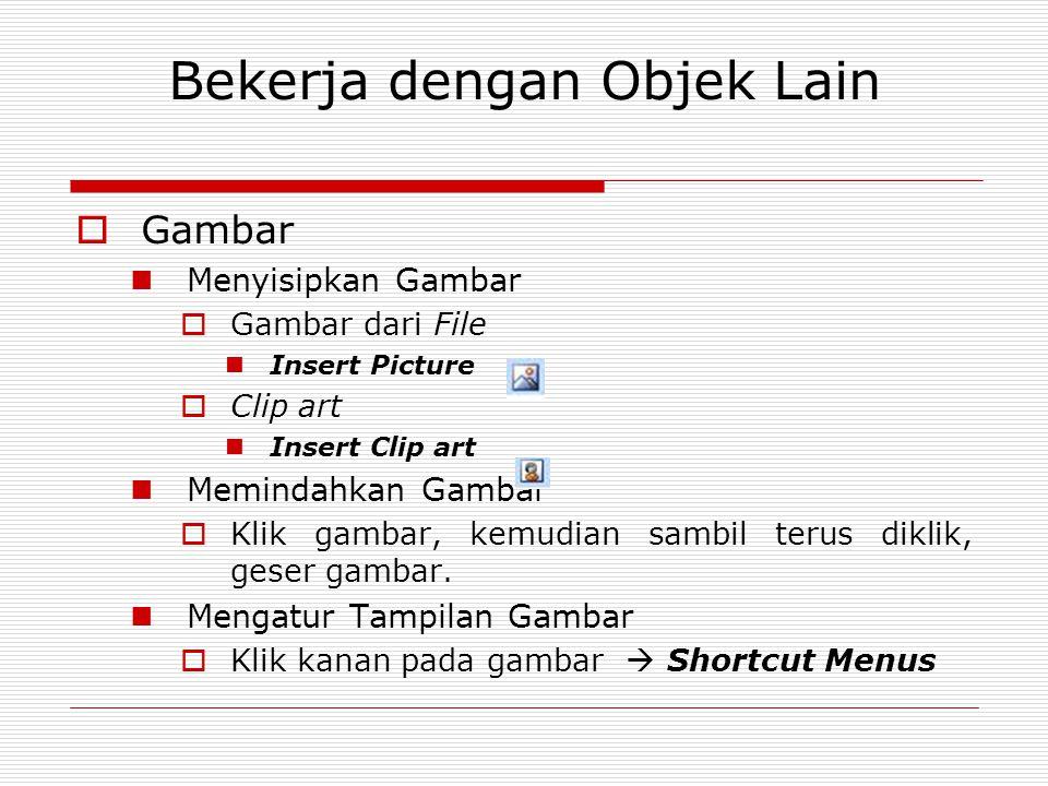 Bekerja dengan Objek Lain  Gambar Menyisipkan Gambar  Gambar dari File Insert Picture  Clip art Insert Clip art Memindahkan Gambar  Klik gambar, k
