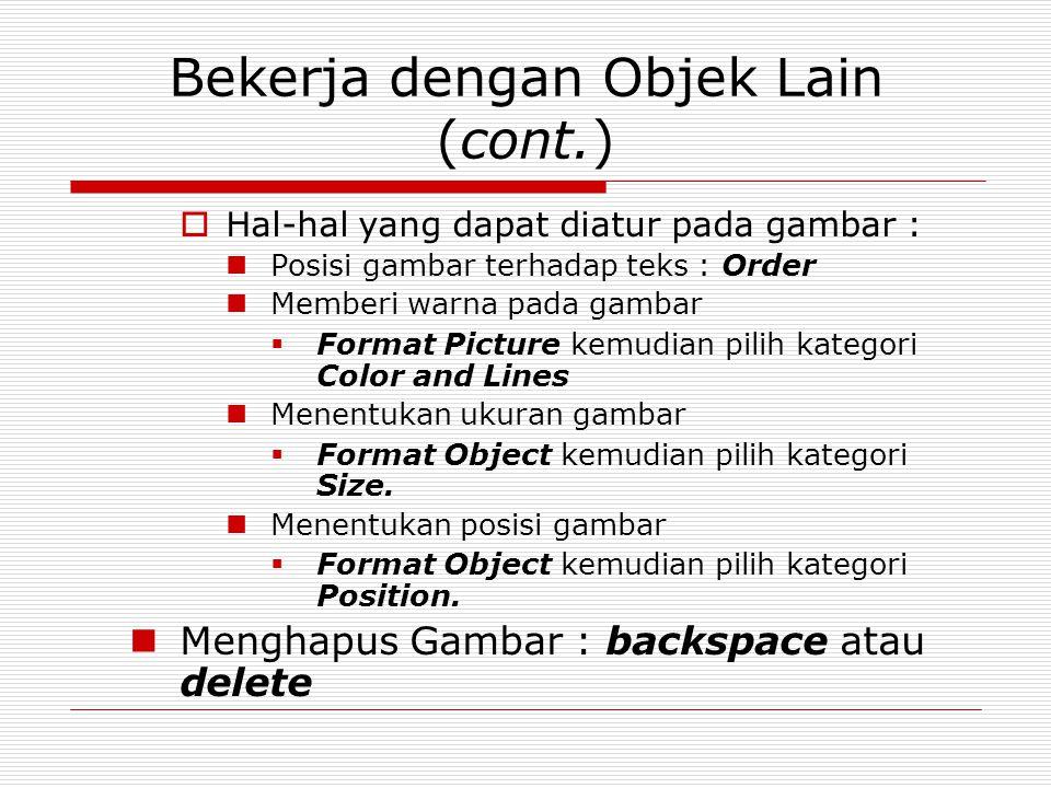 Bekerja dengan Objek Lain (cont.)  Hal-hal yang dapat diatur pada gambar : Posisi gambar terhadap teks : Order Memberi warna pada gambar  Format Pic