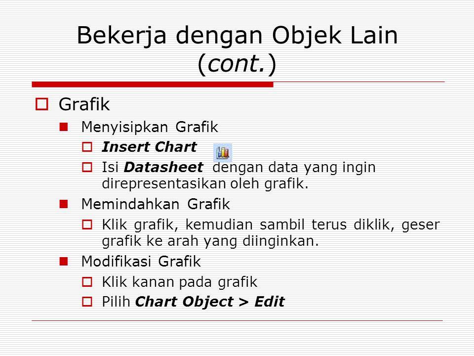Bekerja dengan Objek Lain (cont.)  Grafik Menyisipkan Grafik  Insert Chart  Isi Datasheet dengan data yang ingin direpresentasikan oleh grafik. Mem