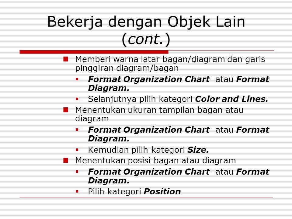 Bekerja dengan Objek Lain (cont.) Memberi warna latar bagan/diagram dan garis pinggiran diagram/bagan  Format Organization Chart atau Format Diagram.