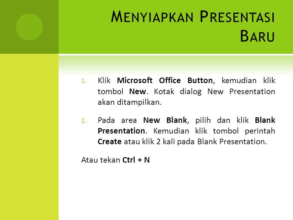 M ENYIAPKAN P RESENTASI B ARU 1. Klik Microsoft Office Button, kemudian klik tombol New. Kotak dialog New Presentation akan ditampilkan. 2. Pada area
