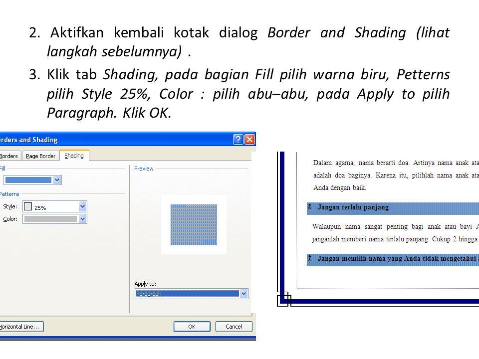 2. Aktifkan kembali kotak dialog Border and Shading (lihat langkah sebelumnya). 3. Klik tab Shading, pada bagian Fill pilih warna biru, Petterns pilih
