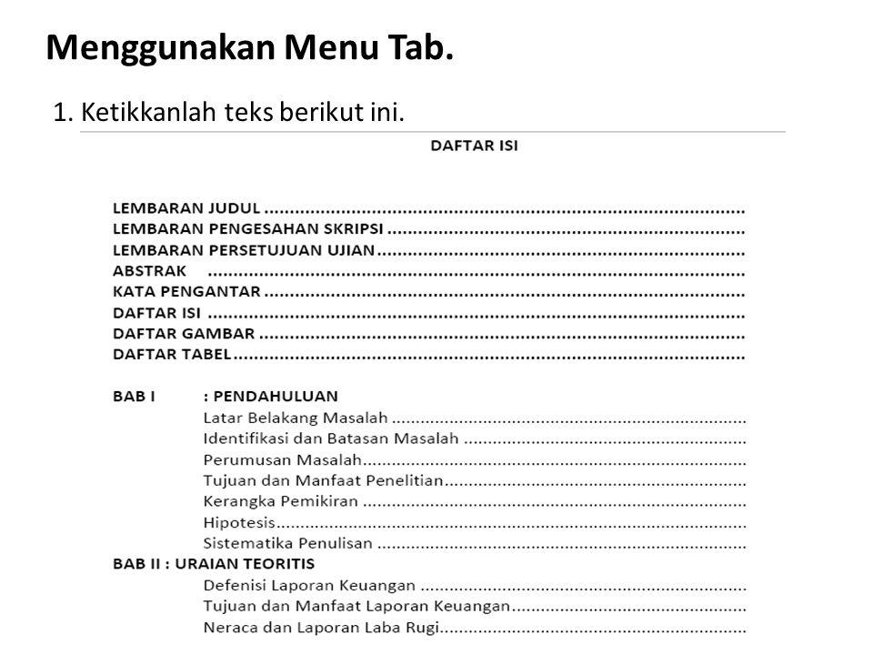 Menggunakan Menu Tab. 1. Ketikkanlah teks berikut ini.